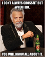i dont always crossfit but when i do..