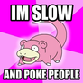 Slow and poke