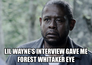 lil wayne's interview gave me forest whitaker eye