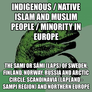Indigenous / Native Islam and Muslim People / Minority in Europe The Sami or Sámi (Laps) of Sweden, Finland, Norway, Russia and Arctic Circle, Scandinavia (Lapland - Sampi Region) and Northern Europe