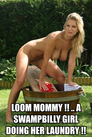 loom mommy !! .. a swampbilly girl doing her laundry !!