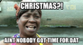 AINT NO BODY GOT TIME FOR DAT